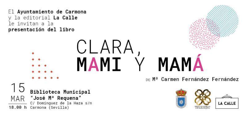 Editorial La Calle y Mª Carmen Fernández te invitan a la presentación de 'Clara, mami y mamá' en Carmona