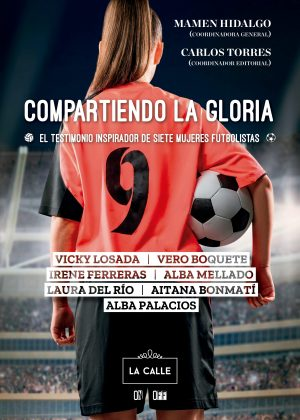 Compartiendo la gloria, siete testimonios de futbolistas profesionales